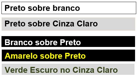 Preto sobre Branco; Preto sobre Cinza Claro; Branco sobre Preto; Amarelo sobre Preto; Verde Escuro no Cinza Claro.